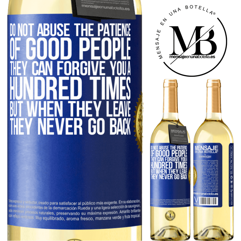 24,95 € Free Shipping | White Wine WHITE Edition Do not abuse the patience of good people. They can forgive you a hundred times, but when they leave, they never go back Blue Label. Customizable label Young wine Harvest 2020 Verdejo