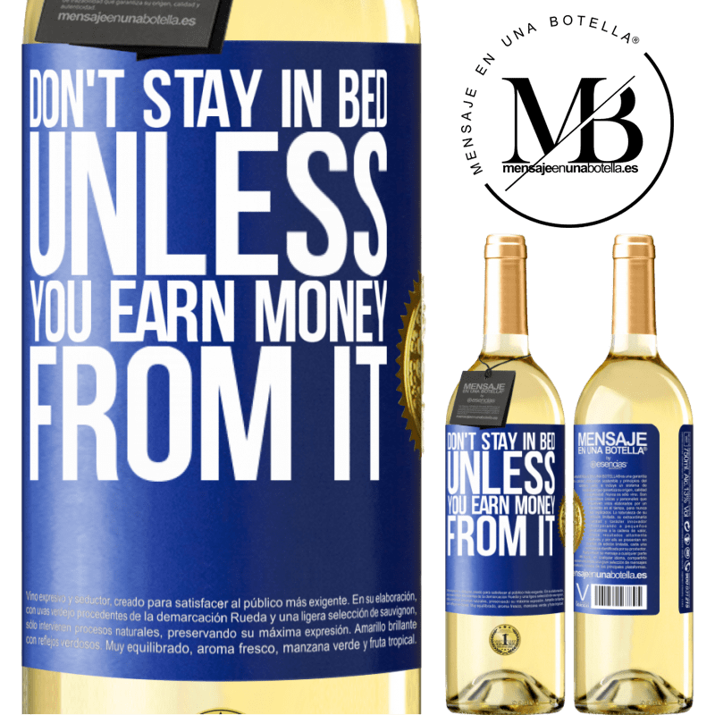 24,95 € Free Shipping | White Wine WHITE Edition Don't stay in bed unless you earn money from it Blue Label. Customizable label Young wine Harvest 2020 Verdejo