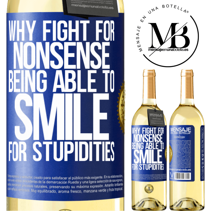 24,95 € Free Shipping   White Wine WHITE Edition Why fight for nonsense being able to smile for stupidities Blue Label. Customizable label Young wine Harvest 2020 Verdejo
