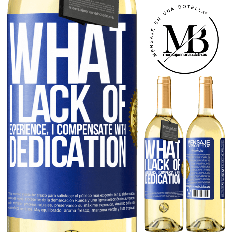 24,95 € Free Shipping | White Wine WHITE Edition What I lack of experience I compensate with dedication Blue Label. Customizable label Young wine Harvest 2020 Verdejo