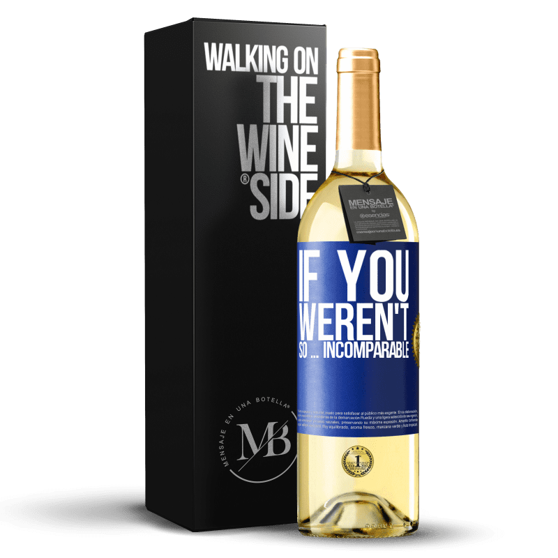 24,95 € Free Shipping   White Wine WHITE Edition If you weren't so ... incomparable Blue Label. Customizable label Young wine Harvest 2020 Verdejo