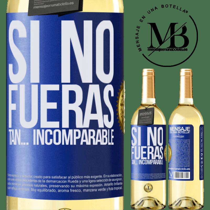 24,95 € Envío gratis | Vino Blanco Edición WHITE Si no fueras tan… incomparable Etiqueta Azul. Etiqueta personalizable Vino joven Cosecha 2020 Verdejo