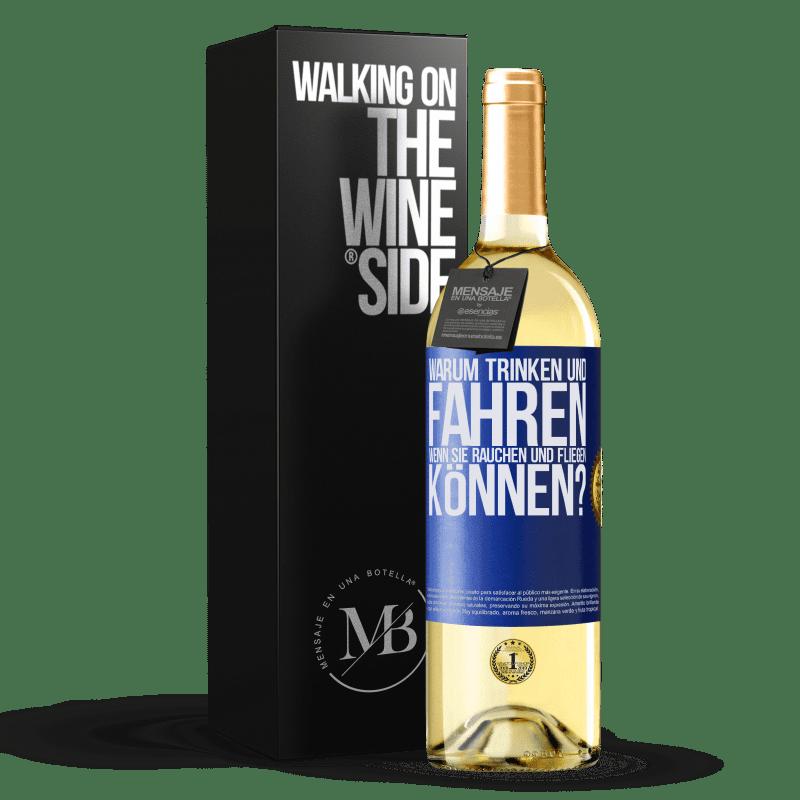 24,95 € Kostenloser Versand | Weißwein WHITE Ausgabe warum trinken und fahren, wenn Sie rauchen und fliegen können? Blaue Markierung. Anpassbares Etikett Junger Wein Ernte 2020 Verdejo