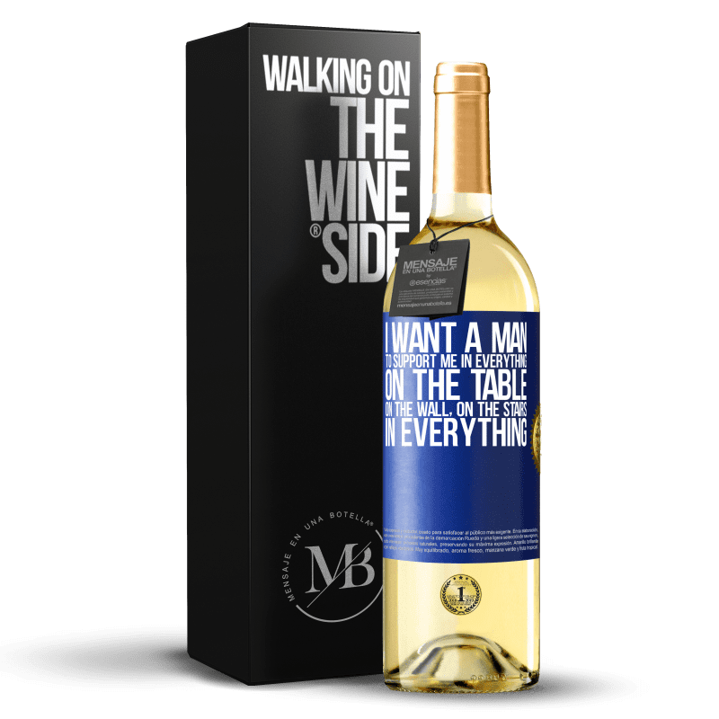 24,95 € Free Shipping | White Wine WHITE Edition I want a man to support me in everything ... On the table, on the wall, on the stairs ... In everything Blue Label. Customizable label Young wine Harvest 2020 Verdejo