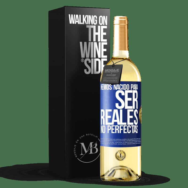 24,95 € Envoi gratuit   Vin blanc Édition WHITE Nous sommes nés pour être réels, pas parfaits Étiquette Bleue. Étiquette personnalisable Vin jeune Récolte 2020 Verdejo