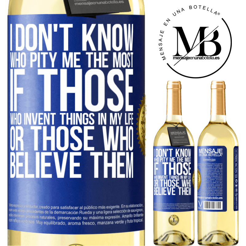 24,95 € Free Shipping | White Wine WHITE Edition I don't know who pity me the most, if those who invent things in my life or those who believe them Blue Label. Customizable label Young wine Harvest 2020 Verdejo