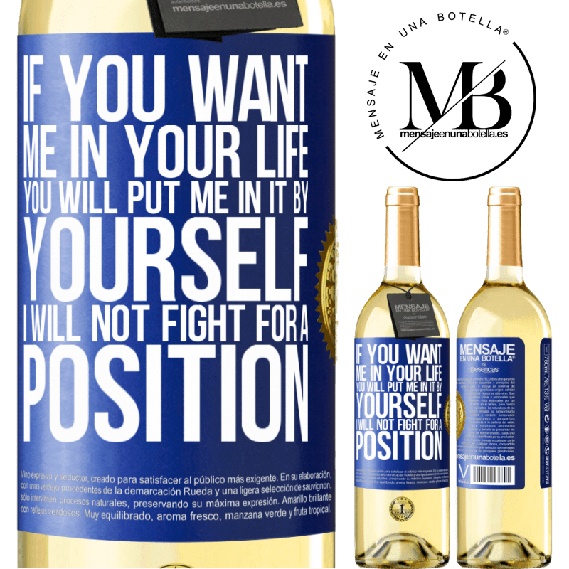24,95 € Free Shipping | White Wine WHITE Edition If you love me in your life, you will put me in it yourself. I will not fight for a position Blue Label. Customizable label Young wine Harvest 2020 Verdejo