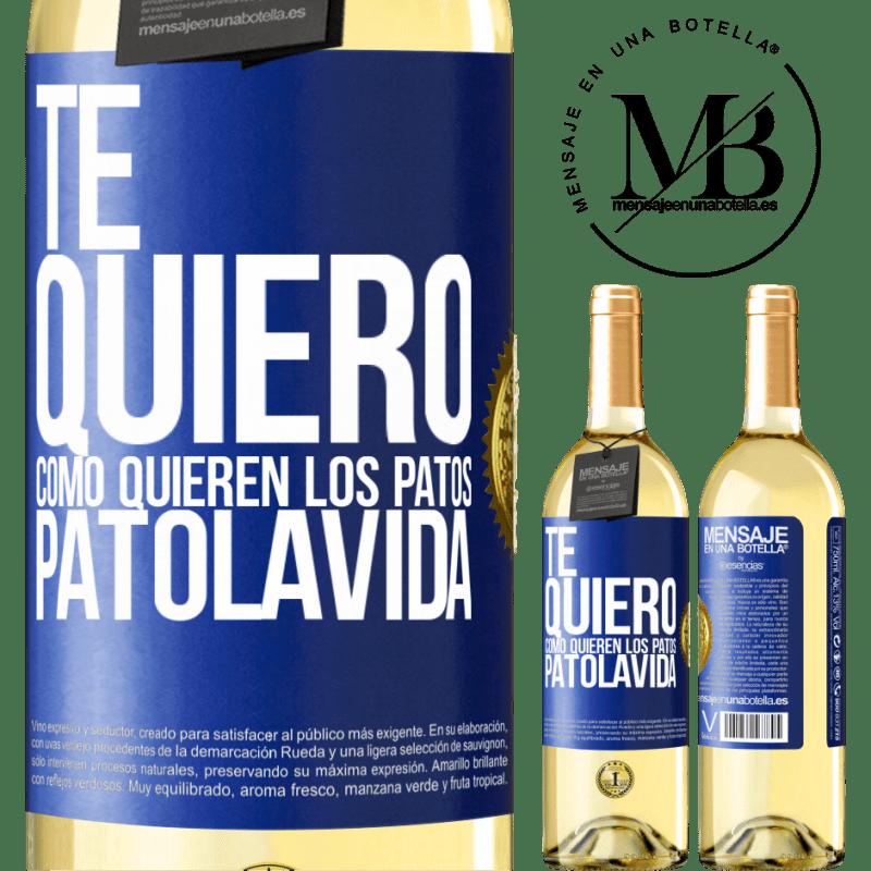 24,95 € Free Shipping | White Wine WHITE Edition TE QUIERO, como quieren los patos. PATOLAVIDA Blue Label. Customizable label Young wine Harvest 2020 Verdejo