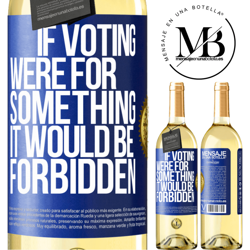 24,95 € Free Shipping | White Wine WHITE Edition If voting were for something it would be forbidden Blue Label. Customizable label Young wine Harvest 2020 Verdejo