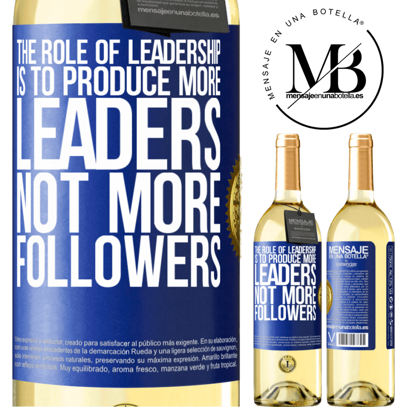 24,95 € Free Shipping   White Wine WHITE Edition The role of leadership is to produce more leaders, not more followers Blue Label. Customizable label Young wine Harvest 2020 Verdejo