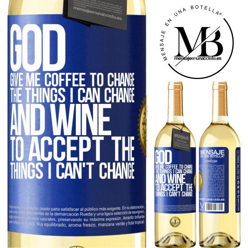 24,95 € Free Shipping | White Wine WHITE Edition God, give me coffee to change the things I can change, and he came to accept the things I can't change Blue Label. Customizable label Young wine Harvest 2020 Verdejo