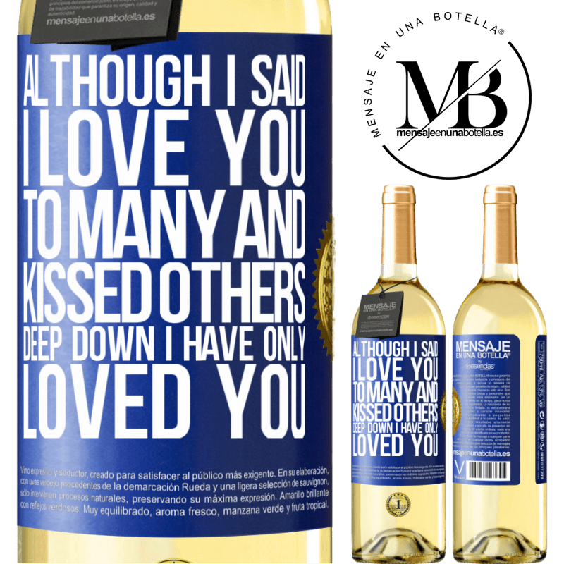 24,95 € Free Shipping   White Wine WHITE Edition Although I said I love you to many and kissed others, deep down I have only loved you Blue Label. Customizable label Young wine Harvest 2020 Verdejo