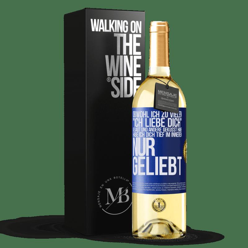 24,95 € Kostenloser Versand | Weißwein WHITE Ausgabe Obwohl ich zu vielen Ich liebe dich gesagt und andere geküsst habe, habe ich dich tief im Inneren nur geliebt Blaue Markierung. Anpassbares Etikett Junger Wein Ernte 2020 Verdejo