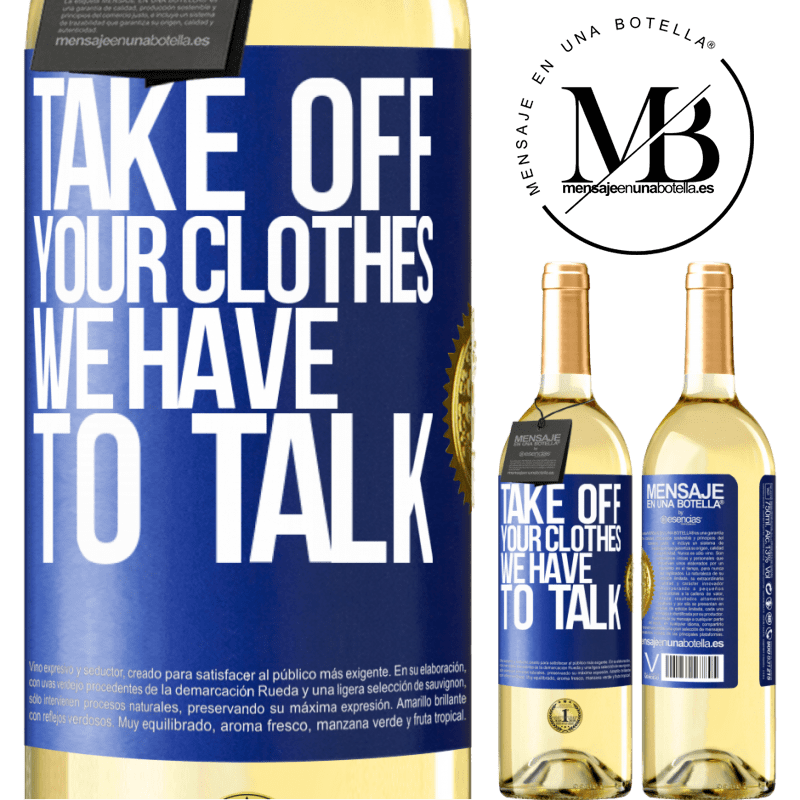 24,95 € Free Shipping | White Wine WHITE Edition Take off your clothes, we have to talk Blue Label. Customizable label Young wine Harvest 2020 Verdejo