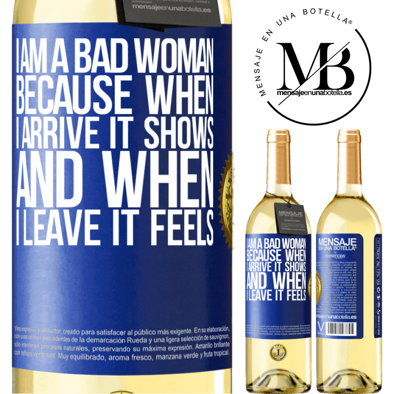 24,95 € Free Shipping   White Wine WHITE Edition I am a bad woman, because when I arrive it shows, and when I leave it feels Blue Label. Customizable label Young wine Harvest 2020 Verdejo