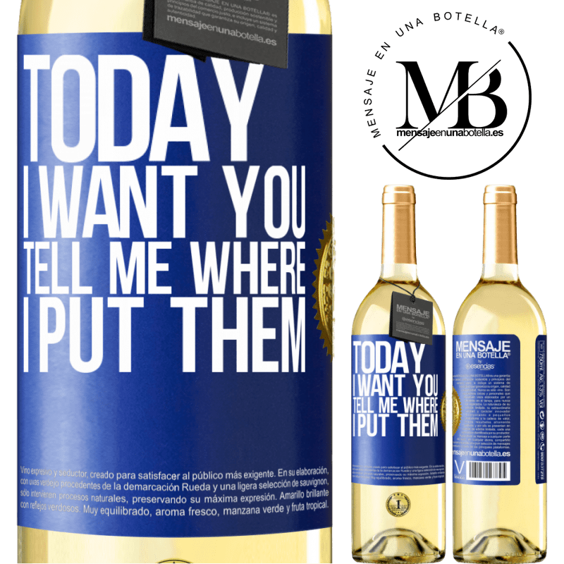 24,95 € Free Shipping | White Wine WHITE Edition Today I want you. Tell me where I put them Blue Label. Customizable label Young wine Harvest 2020 Verdejo