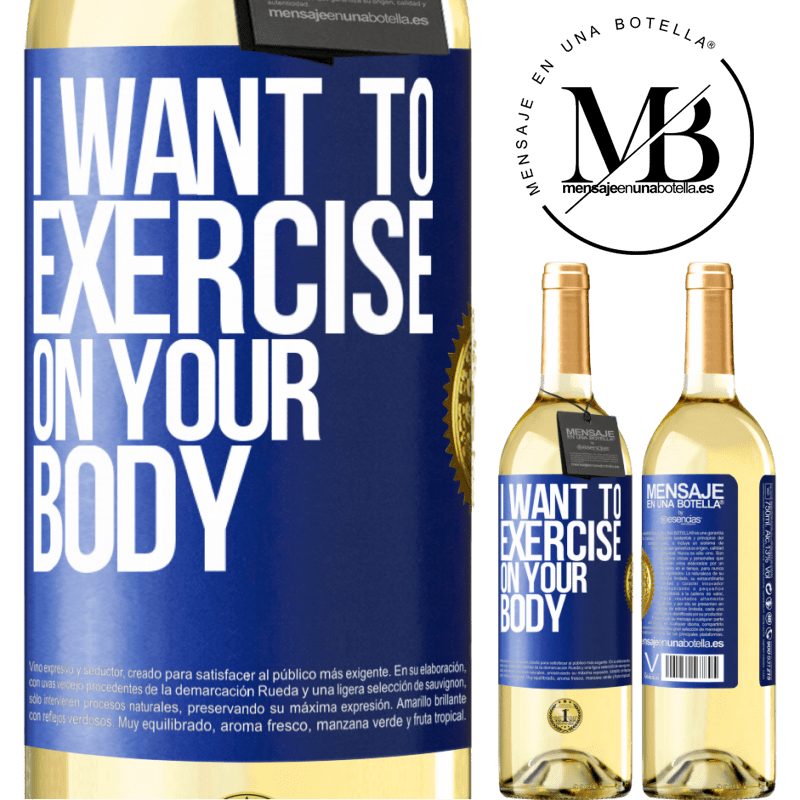 24,95 € Free Shipping | White Wine WHITE Edition I want to exercise on your body Blue Label. Customizable label Young wine Harvest 2020 Verdejo
