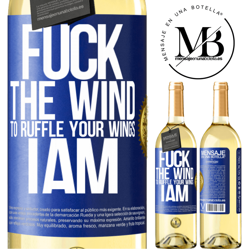 24,95 € Free Shipping | White Wine WHITE Edition Fuck the wind, to ruffle your wings, I am Blue Label. Customizable label Young wine Harvest 2020 Verdejo