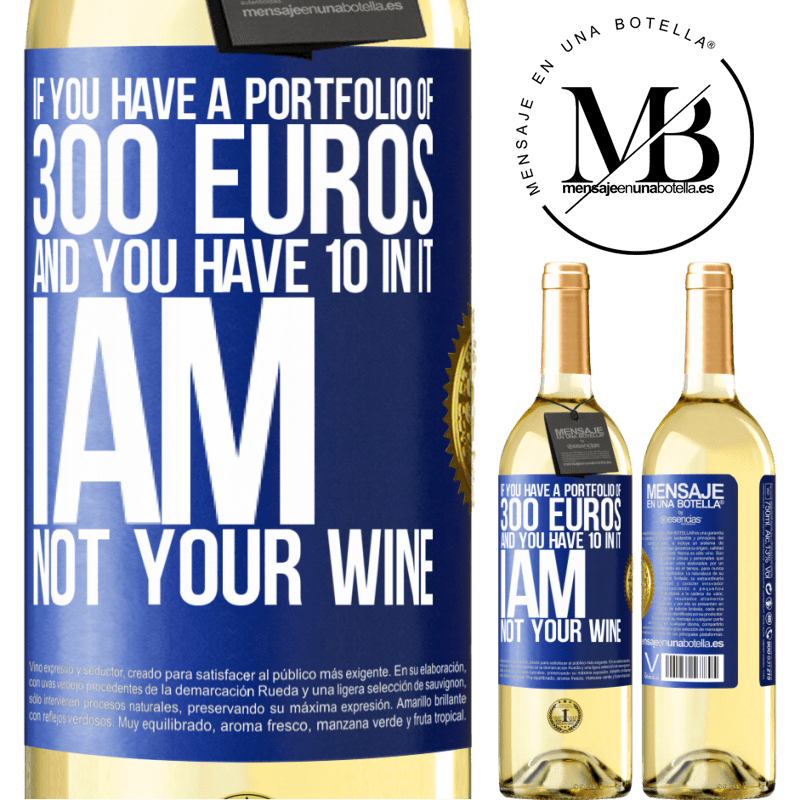 24,95 € Free Shipping | White Wine WHITE Edition If you have a portfolio of 300 euros and you have 10 in it, I am not your wine Blue Label. Customizable label Young wine Harvest 2020 Verdejo