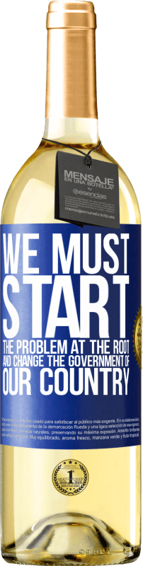 24,95 € Free Shipping   White Wine WHITE Edition We must start the problem at the root, and change the government of our country Blue Label. Customizable label Young wine Harvest 2020 Verdejo