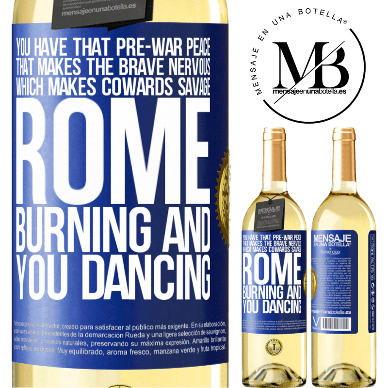 24,95 € Free Shipping   White Wine WHITE Edition You have that pre-war peace that makes the brave nervous, which makes cowards savage. Rome burning and you dancing Blue Label. Customizable label Young wine Harvest 2020 Verdejo