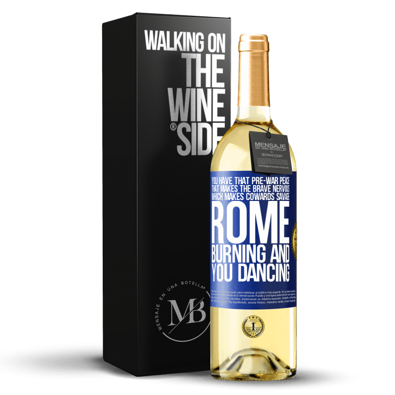 24,95 € Free Shipping | White Wine WHITE Edition You have that pre-war peace that makes the brave nervous, which makes cowards savage. Rome burning and you dancing Blue Label. Customizable label Young wine Harvest 2020 Verdejo