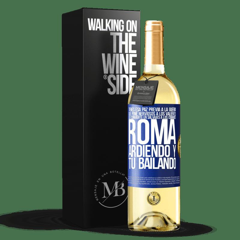 24,95 € Envoi gratuit | Vin blanc Édition WHITE Vous avez cette paix d'avant-guerre qui rend les courageux nerveux, qui rend les lâches sauvages. Rome brûle et tu danses Étiquette Bleue. Étiquette personnalisable Vin jeune Récolte 2020 Verdejo