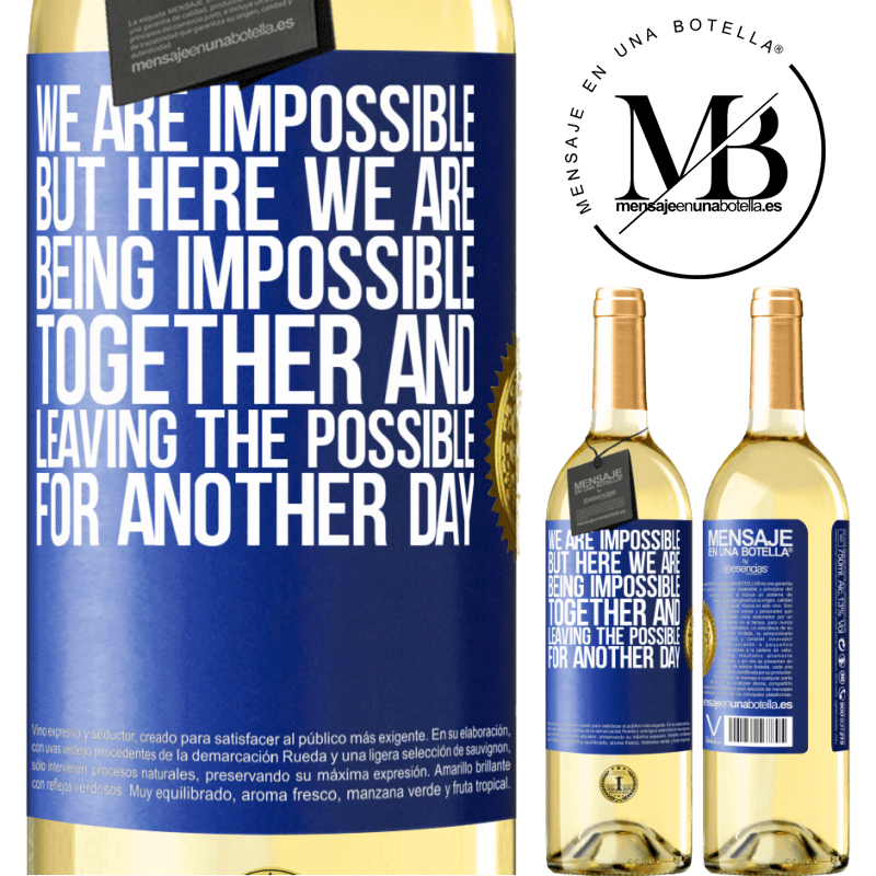 24,95 € Free Shipping | White Wine WHITE Edition We are impossible, but here we are, being impossible together and leaving the possible for another day Blue Label. Customizable label Young wine Harvest 2020 Verdejo