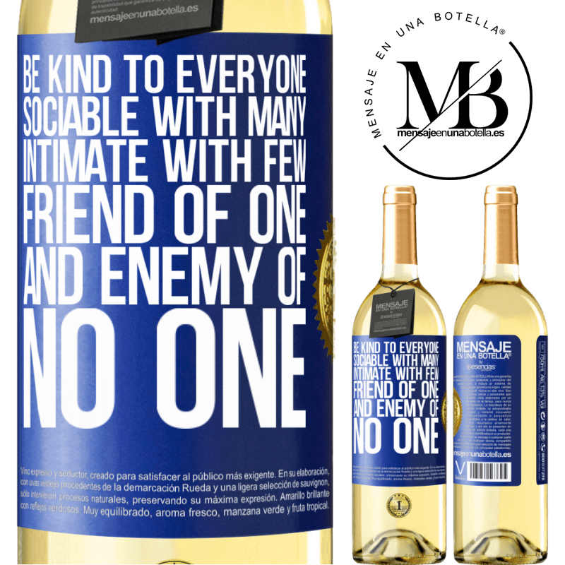 24,95 € Free Shipping   White Wine WHITE Edition Be kind to everyone, sociable with many, intimate with few, friend of one, and enemy of no one Blue Label. Customizable label Young wine Harvest 2020 Verdejo
