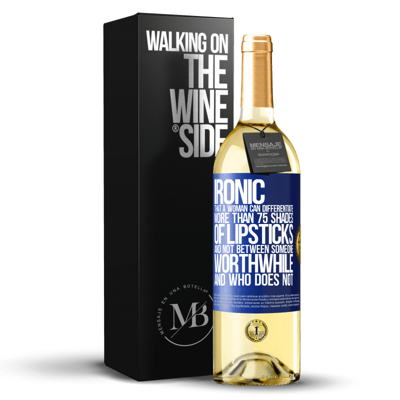 24,95 € Free Shipping | White Wine WHITE Edition Ironic. That a woman can differentiate more than 75 shades of lipsticks and not between someone worthwhile and who does not Blue Label. Customizable label Young wine Harvest 2020 Verdejo