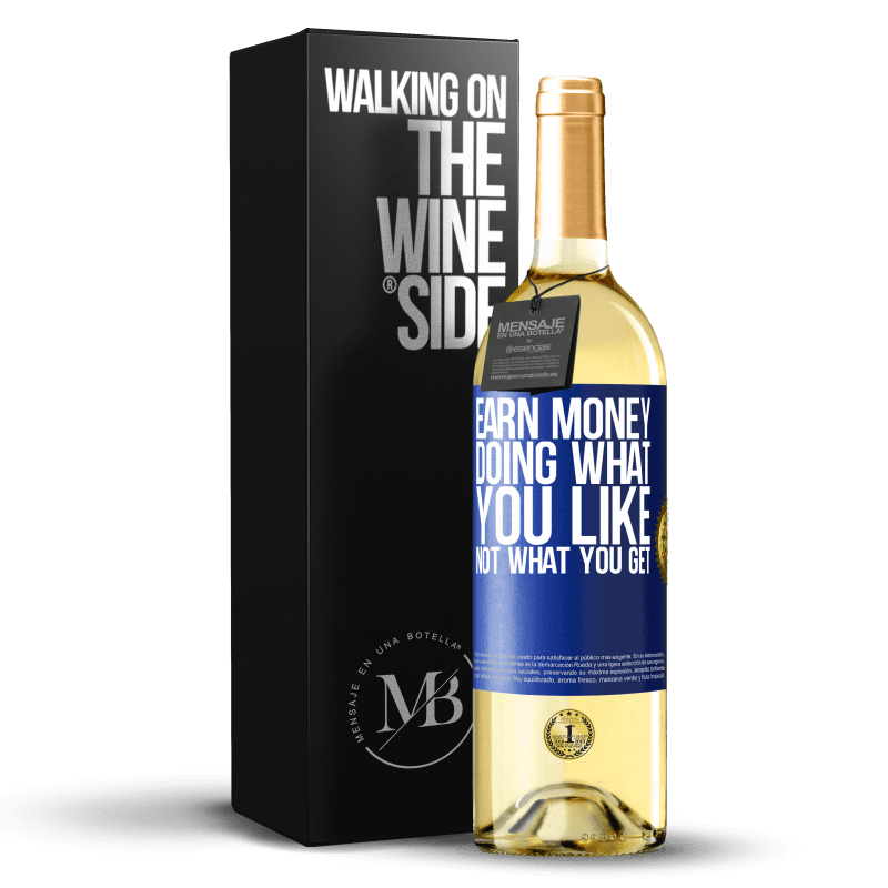 24,95 € Free Shipping   White Wine WHITE Edition Earn money doing what you like, not what you get Blue Label. Customizable label Young wine Harvest 2020 Verdejo