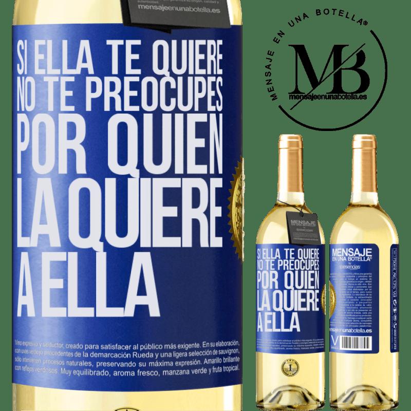 24,95 € Envío gratis | Vino Blanco Edición WHITE Si ella te quiere, no te preocupes por quién la quiere a ella Etiqueta Azul. Etiqueta personalizable Vino joven Cosecha 2020 Verdejo