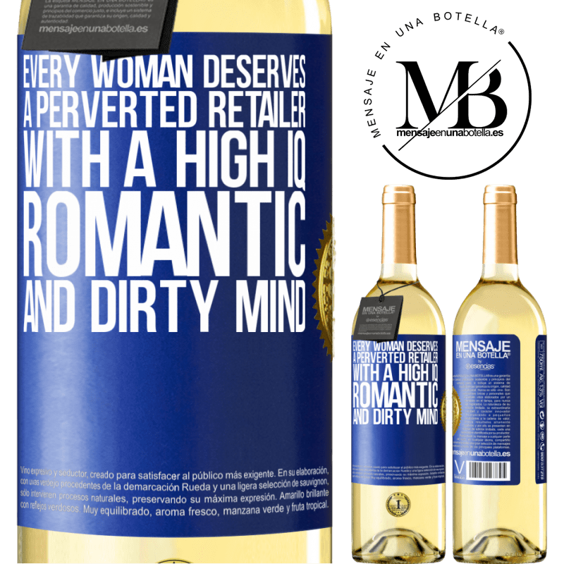 24,95 € Free Shipping | White Wine WHITE Edition Every woman deserves a perverted retailer with a high IQ, romantic and dirty mind Blue Label. Customizable label Young wine Harvest 2020 Verdejo