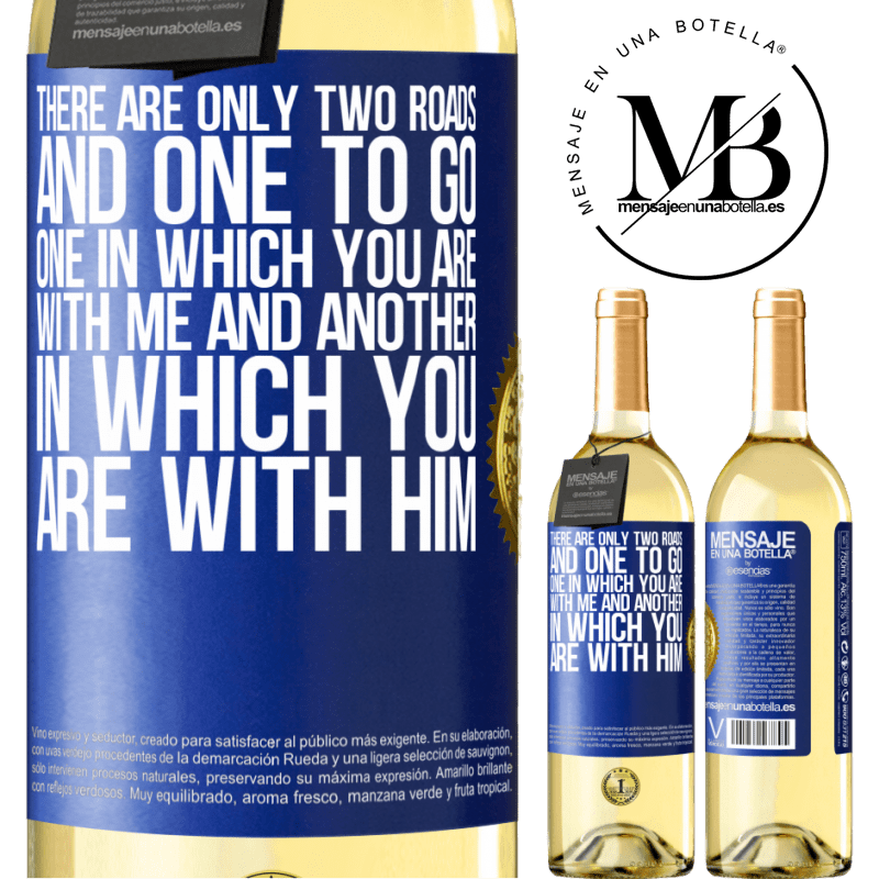 24,95 € Free Shipping | White Wine WHITE Edition There are only two roads, and one to go, one in which you are with me and another in which you are with him Blue Label. Customizable label Young wine Harvest 2020 Verdejo
