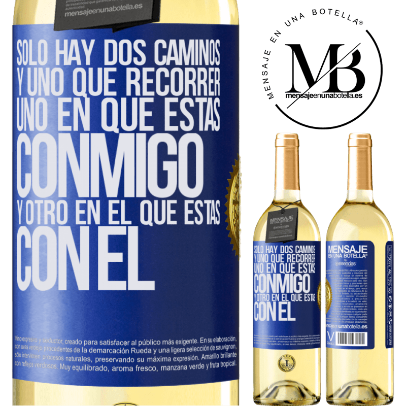 24,95 € Envío gratis | Vino Blanco Edición WHITE Sólo hay dos caminos, y uno que recorrer, uno en que estás conmigo y otro en el que estás con él Etiqueta Azul. Etiqueta personalizable Vino joven Cosecha 2020 Verdejo