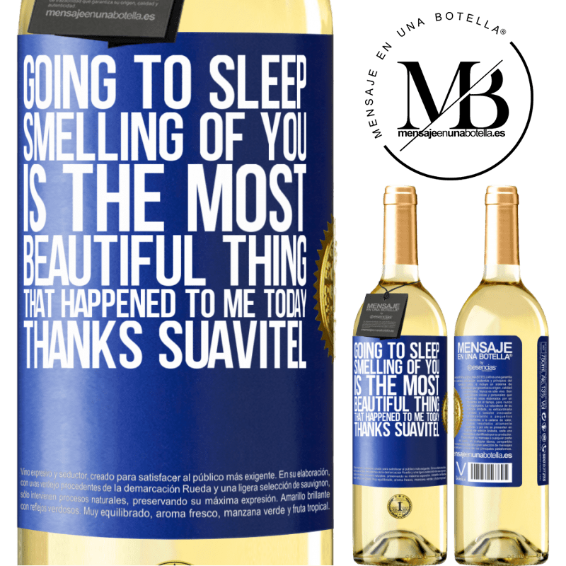 24,95 € Free Shipping | White Wine WHITE Edition Going to sleep smelling of you is the most beautiful thing that happened to me today. Thanks Suavitel Blue Label. Customizable label Young wine Harvest 2020 Verdejo