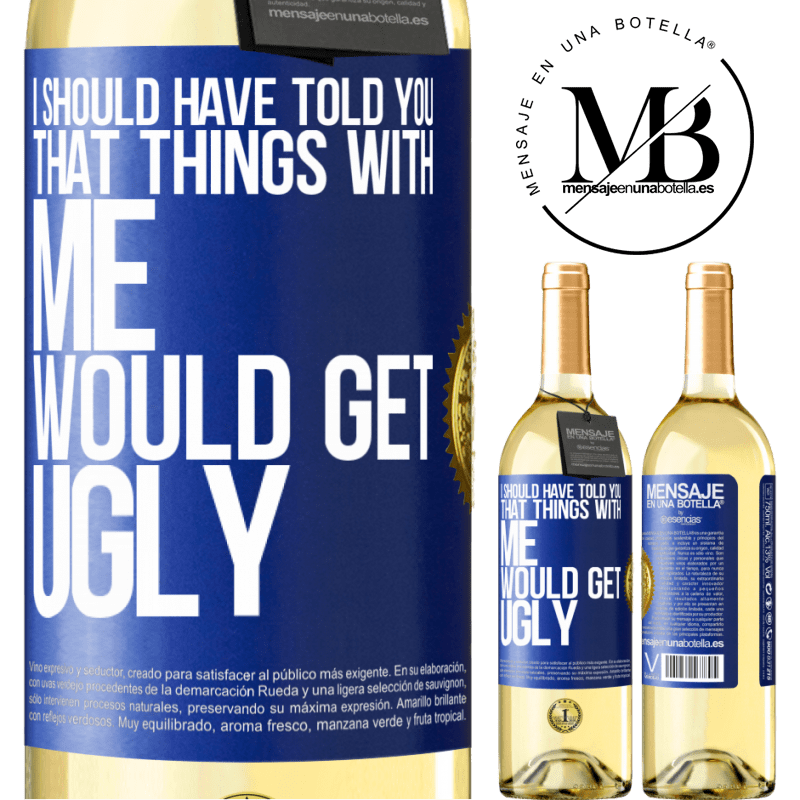 24,95 € Free Shipping   White Wine WHITE Edition I should have told you that things with me would get ugly Blue Label. Customizable label Young wine Harvest 2020 Verdejo