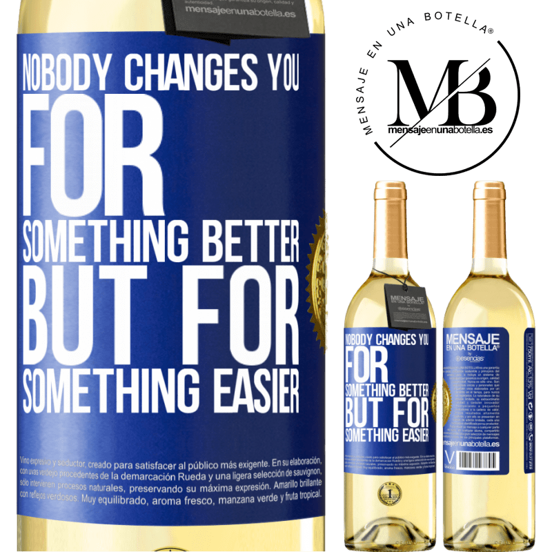 24,95 € Free Shipping | White Wine WHITE Edition Nobody changes you for something better, but for something easier Blue Label. Customizable label Young wine Harvest 2020 Verdejo