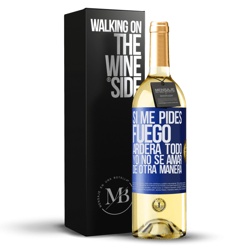 24,95 € Envoi gratuit | Vin blanc Édition WHITE Si vous me demandez du feu, tout brûlera. Je ne sais pas aimer autrement Étiquette Bleue. Étiquette personnalisable Vin jeune Récolte 2020 Verdejo