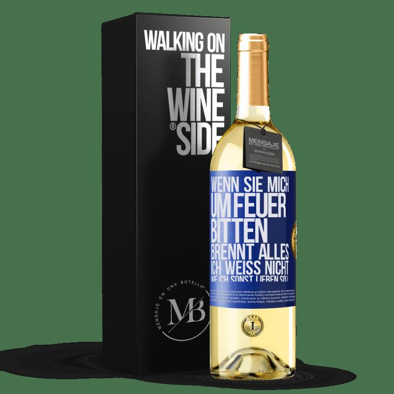 24,95 € Kostenloser Versand | Weißwein WHITE Ausgabe Wenn Sie mich um Feuer bitten, brennt alles. Ich weiß nicht, wie ich sonst lieben soll Blaue Markierung. Anpassbares Etikett Junger Wein Ernte 2020 Verdejo