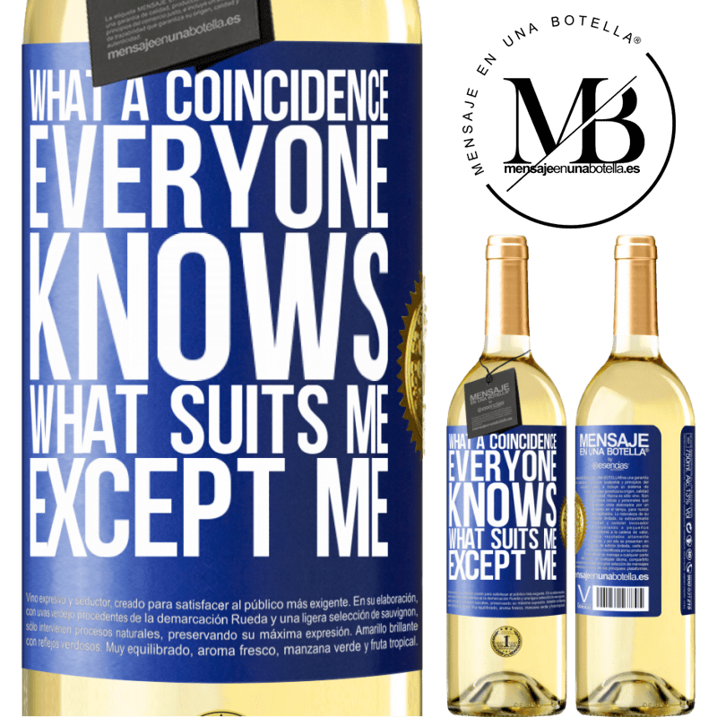 24,95 € Free Shipping   White Wine WHITE Edition What a coincidence. Everyone knows what suits me, except me Blue Label. Customizable label Young wine Harvest 2020 Verdejo