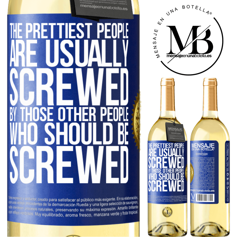 24,95 € Free Shipping | White Wine WHITE Edition The prettiest people are usually screwed by those other people who should be screwed Blue Label. Customizable label Young wine Harvest 2020 Verdejo