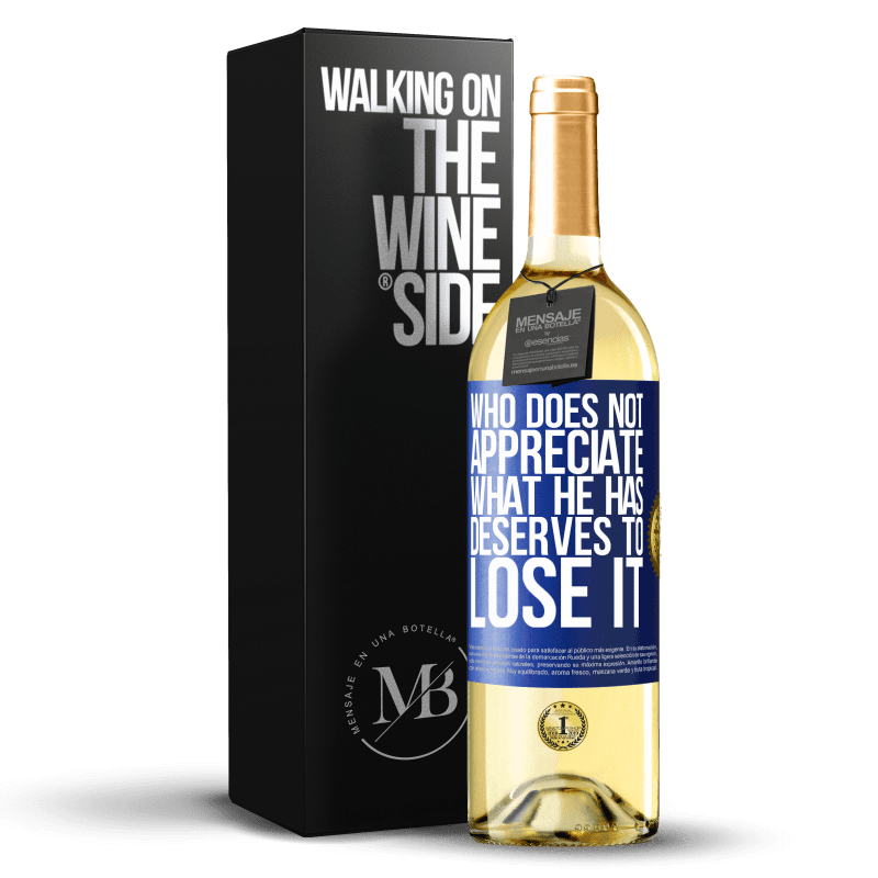 24,95 € Free Shipping | White Wine WHITE Edition Who does not appreciate what he has, deserves to lose it Blue Label. Customizable label Young wine Harvest 2020 Verdejo