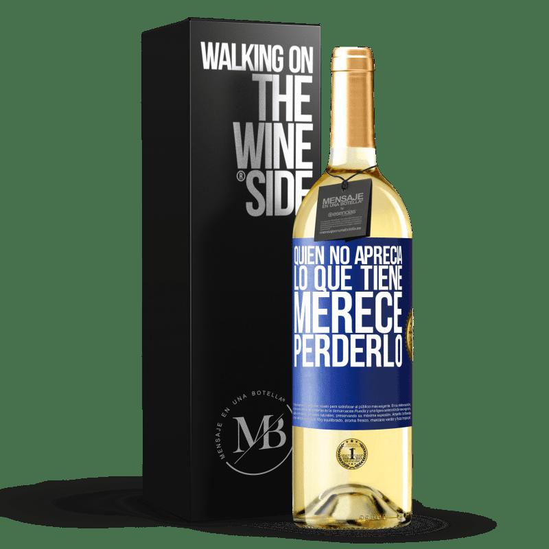 24,95 € Envoi gratuit | Vin blanc Édition WHITE Qui n'apprécie pas ce qu'il a, mérite de le perdre Étiquette Bleue. Étiquette personnalisable Vin jeune Récolte 2020 Verdejo