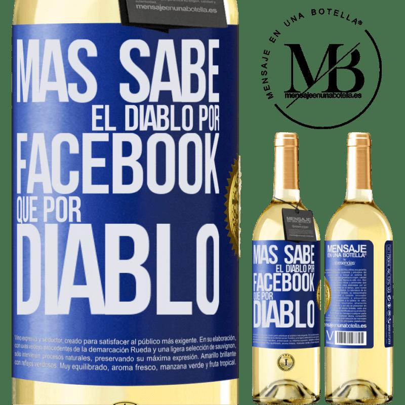 24,95 € Envío gratis | Vino Blanco Edición WHITE Más sabe el diablo por Facebook que por diablo Etiqueta Azul. Etiqueta personalizable Vino joven Cosecha 2020 Verdejo