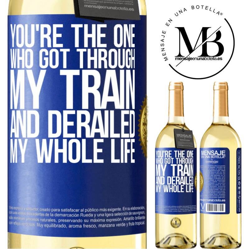 24,95 € Free Shipping | White Wine WHITE Edition You're the one who got through my train and derailed my whole life Blue Label. Customizable label Young wine Harvest 2020 Verdejo