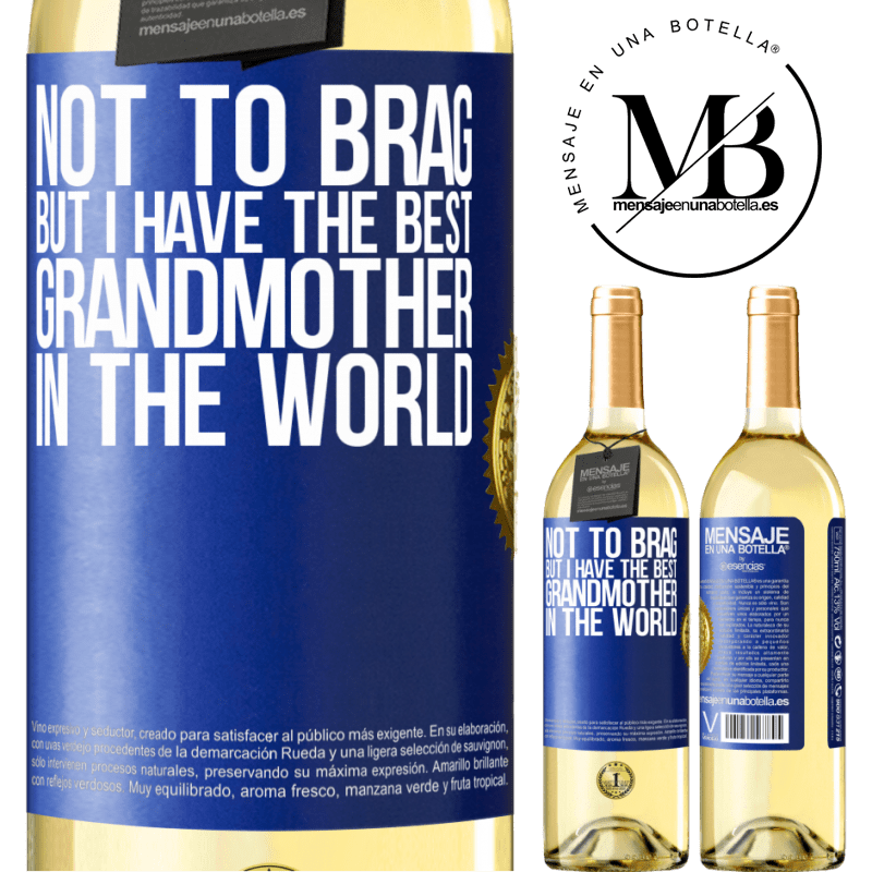 24,95 € Free Shipping | White Wine WHITE Edition Not to brag, but I have the best grandmother in the world Blue Label. Customizable label Young wine Harvest 2020 Verdejo