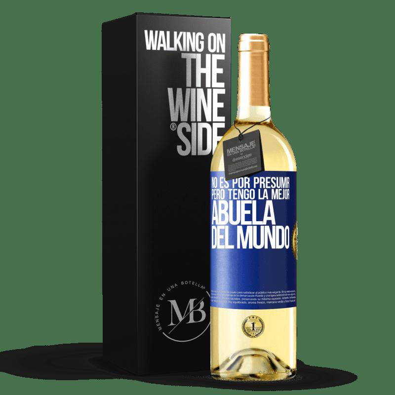 24,95 € Envoi gratuit   Vin blanc Édition WHITE Pas pour me vanter, mais j'ai la meilleure grand-mère du monde Étiquette Bleue. Étiquette personnalisable Vin jeune Récolte 2020 Verdejo