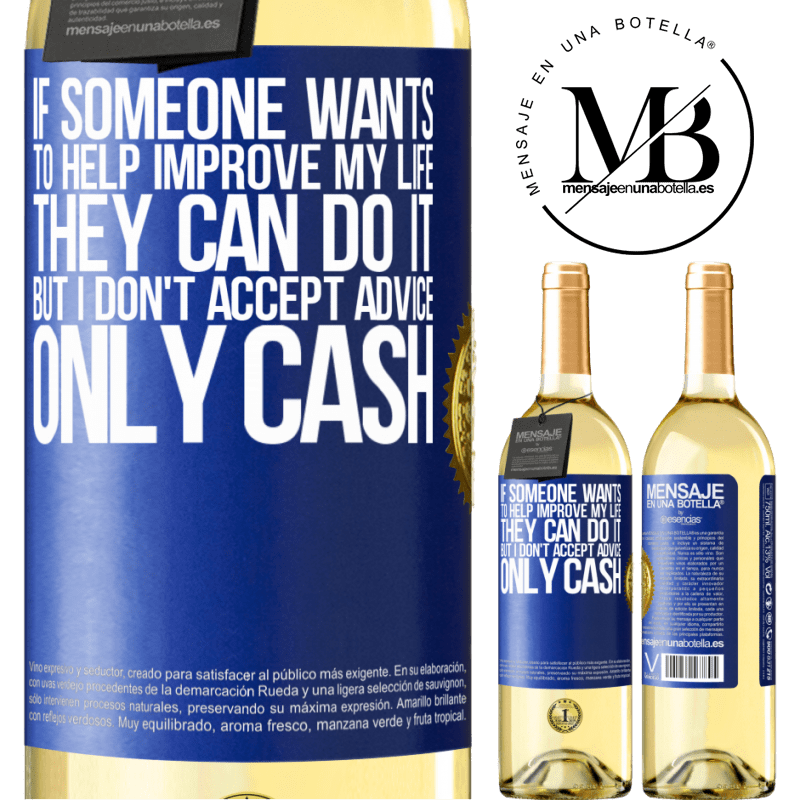 24,95 € Free Shipping   White Wine WHITE Edition If someone wants to help improve my life, they can do it. But I don't accept advice, only cash Blue Label. Customizable label Young wine Harvest 2020 Verdejo