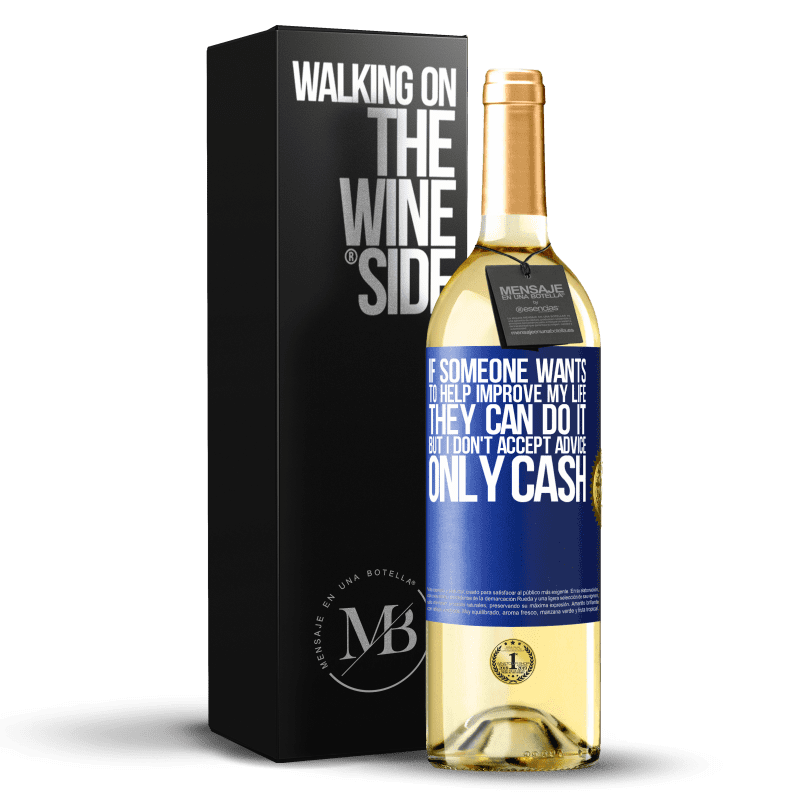 24,95 € Free Shipping | White Wine WHITE Edition If someone wants to help improve my life, they can do it. But I don't accept advice, only cash Blue Label. Customizable label Young wine Harvest 2020 Verdejo